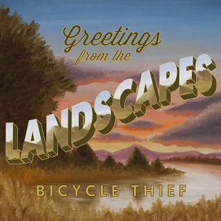 BICYCLE THIEF estrenan su nuevo disco «Greetings from the Landscapes»